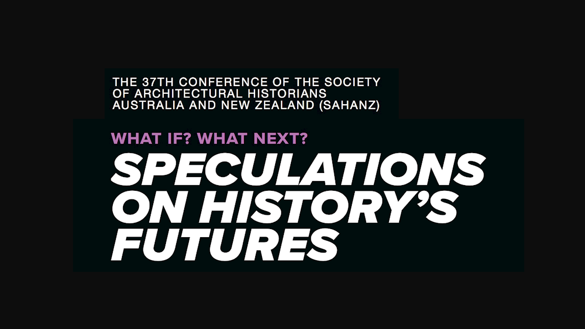Banner with text: The 37th conference of the Society of Architectural Historians Australia and New Zealand (SAHANZ), What if? What next? Speculations on history's futures.